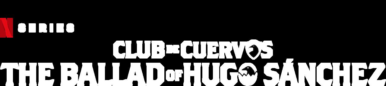 Club De Cuervos Presents The Ballad Of Hugo Sanchez Netflix Official Site