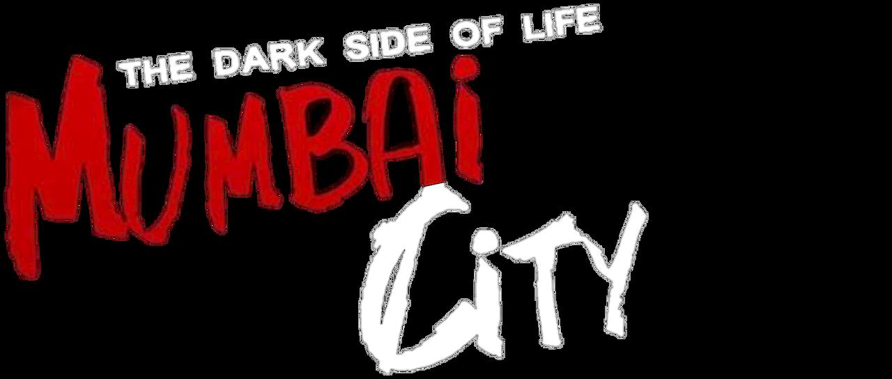 The Dark Side Of Life Mumbai City Netflix