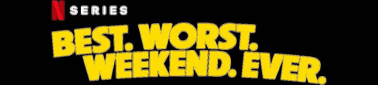 Best Worst Weekend Ever    Netflix Official Site