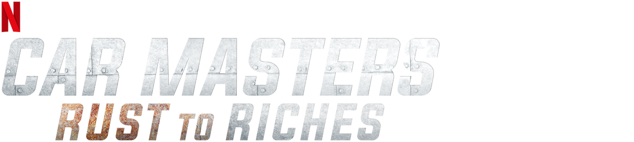 Car Masters Rust To Riches Netflix Official Site
